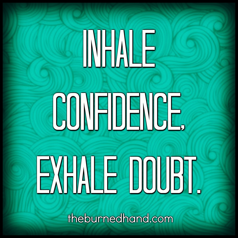 Inhale confidence.